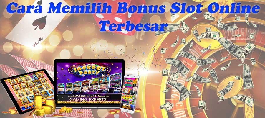 Cara Memilih Bonus Slot Online Terbesar